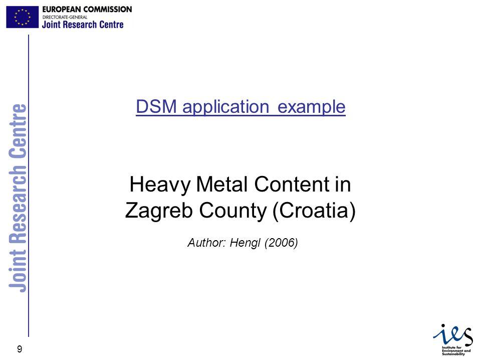 JRC Ispra - IES 9 DSM application example Heavy Metal Content in Zagreb County (Croatia) Author: Hengl (2006)