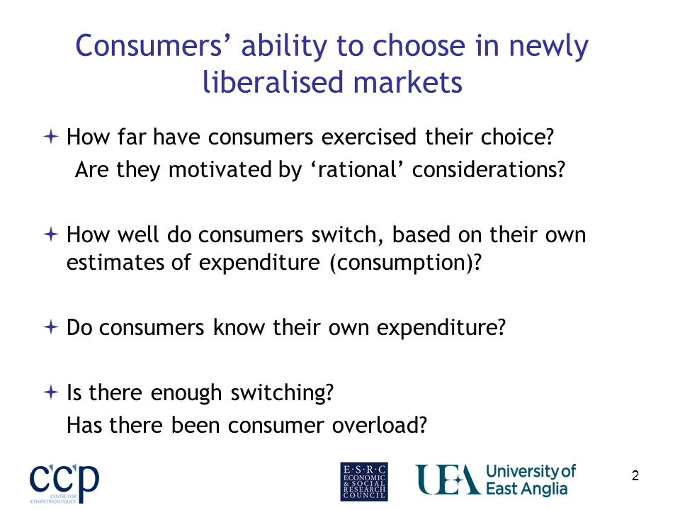 2 Consumers ability to choose in newly liberalised markets How far have consumers exercised their choice.