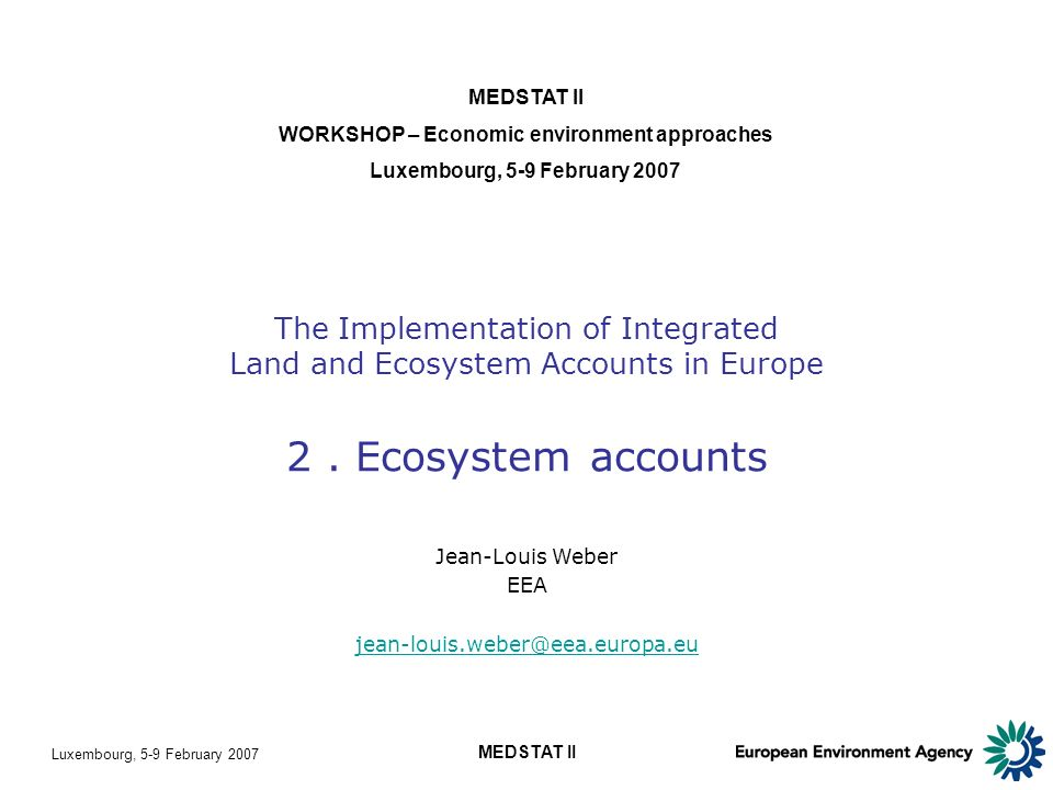 Luxembourg, 5-9 February 2007 MEDSTAT II The Implementation of Integrated Land and Ecosystem Accounts in Europe 2.