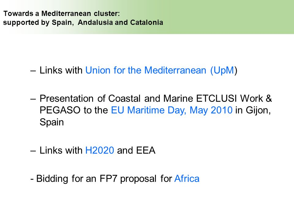 Towards a Mediterranean cluster: supported by Spain, Andalusia and Catalonia –Links with Union for the Mediterranean (UpM) –Presentation of Coastal an
