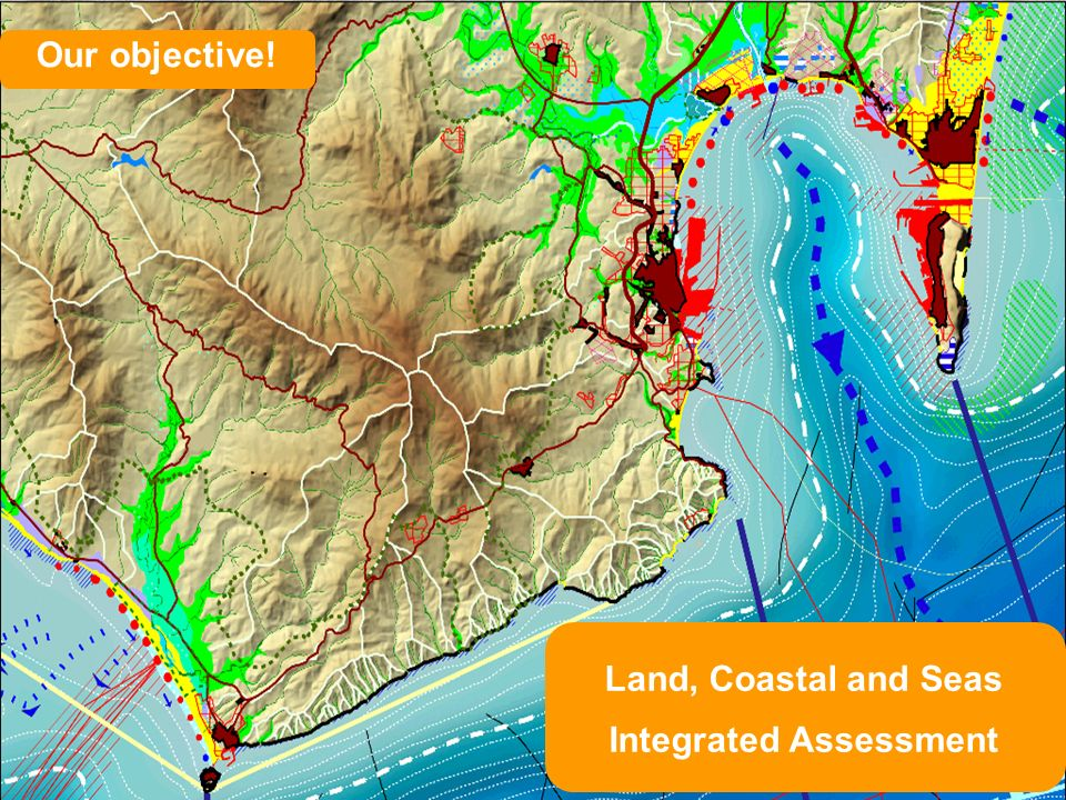Land, Coastal and Seas Integrated Assessment Our objective!