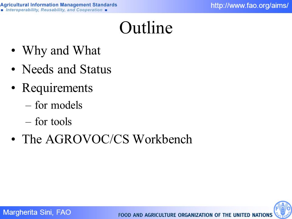Margherita Sini, FAO 2/ http://www.fao.org/aims/ Outline Why and What Needs and Status Requirements –for models –for tools The AGROVOC/CS Workbench