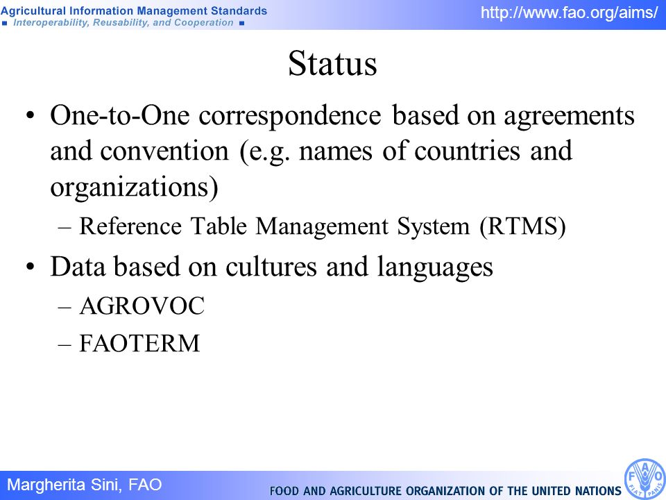 Margherita Sini, FAO 6/ http://www.fao.org/aims/ Status One-to-One correspondence based on agreements and convention (e.g. names of countries and orga
