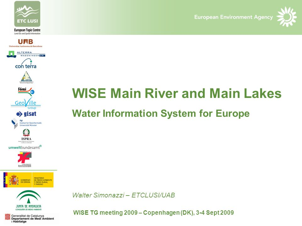 WISE Main River and Main Lakes Water Information System for Europe Walter Simonazzi – ETCLUSI/UAB WISE TG meeting 2009 – Copenhagen (DK), 3-4 Sept 2009