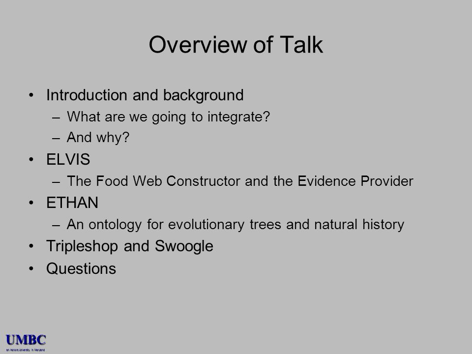 UMBC an Honors University in Maryland Overview of Talk Introduction and background –What are we going to integrate? –And why? ELVIS –The Food Web Cons