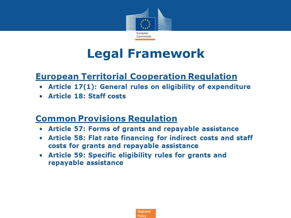 Regional Policy Legal Framework European Territorial Cooperation Regulation Article 17(1): General rules on eligibility of expenditure Article 18: Sta