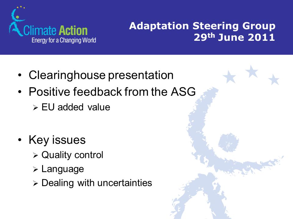Adaptation Steering Group 29 th June 2011 Clearinghouse presentation Positive feedback from the ASG EU added value Key issues Quality control Language