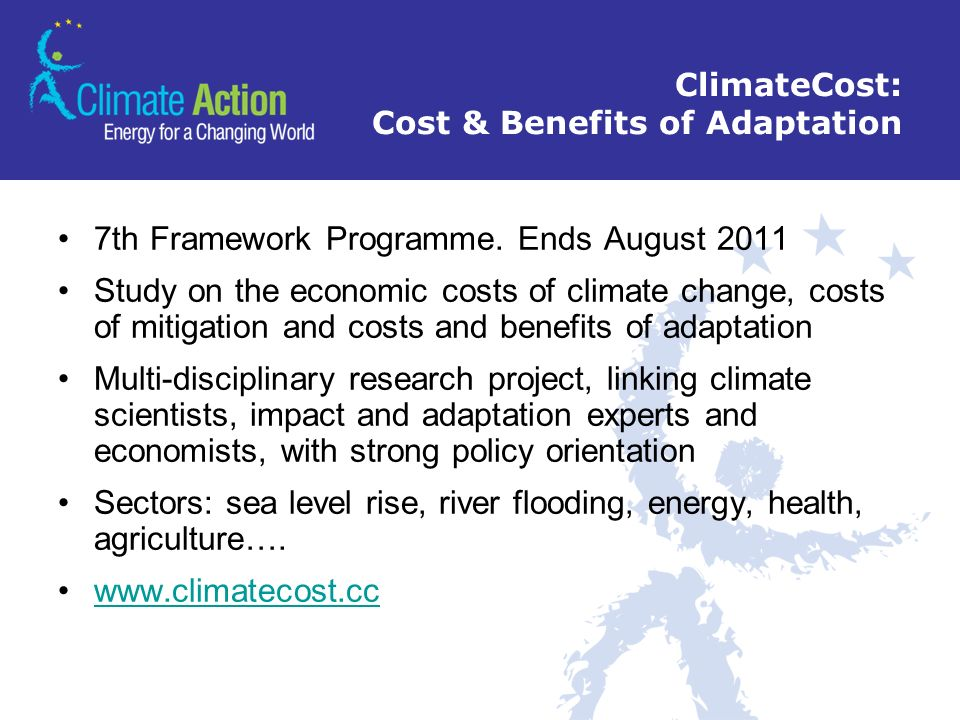 ClimateCost: Cost & Benefits of Adaptation 7th Framework Programme. Ends August 2011 Study on the economic costs of climate change, costs of mitigatio