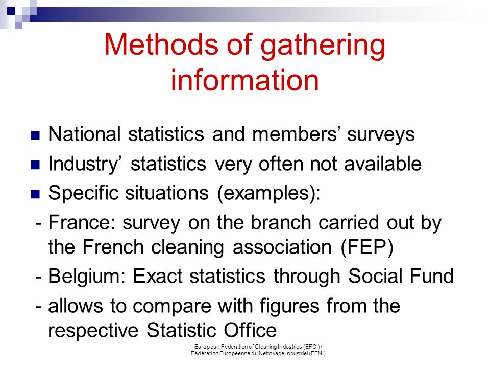 European Federation of Cleaning Industries (EFCI) / Fédération Européenne du Nettoyage Industriel (FENI) Methods of gathering information National sta