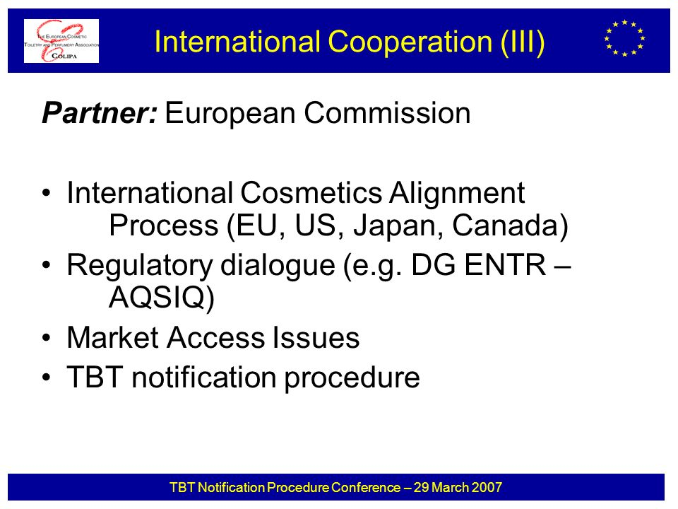 TBT Notification Procedure Conference – 29 March 2007 Partner: European Commission International Cosmetics Alignment Process (EU, US, Japan, Canada) R