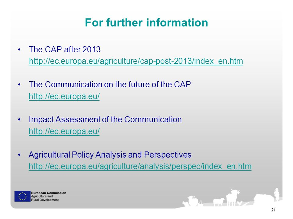 21 For further information The CAP after The Communication on the future of the CAP   Impact Assessment of the Communication   Agricultural Policy Analysis and Perspectives