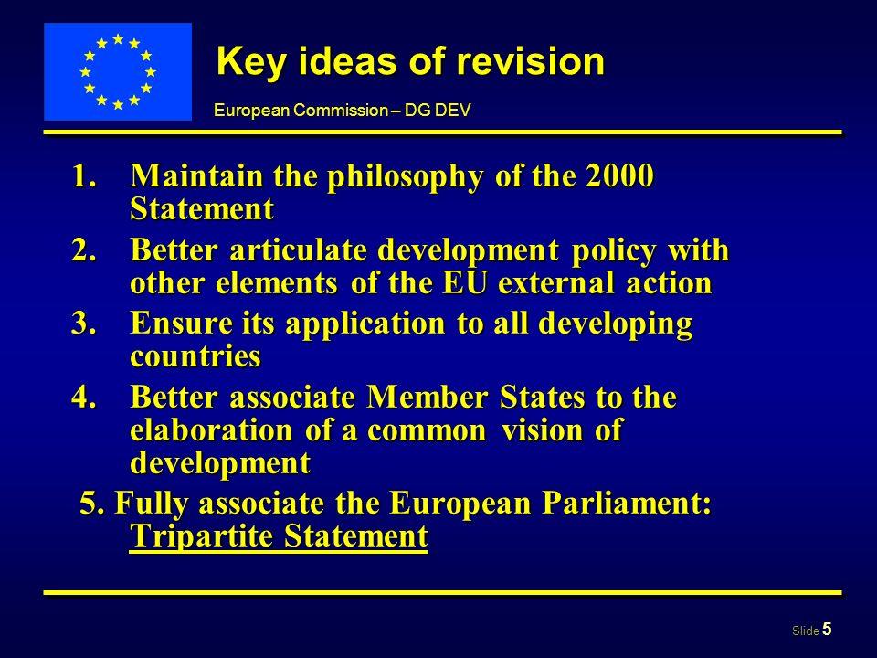 Slide 16 European Commission – DG DEV Development and globalisation Development policy contributes to a more effective globalisation Development policy contributes to a more effective globalisation