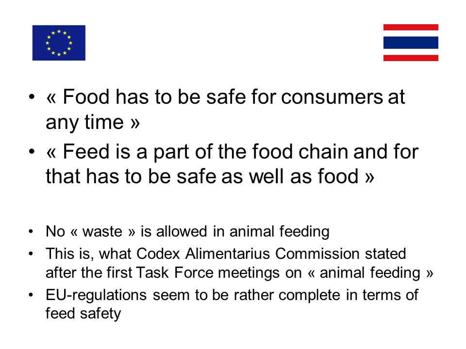 « Food has to be safe for consumers at any time » « Feed is a part of the food chain and for that has to be safe as well as food » No « waste » is all