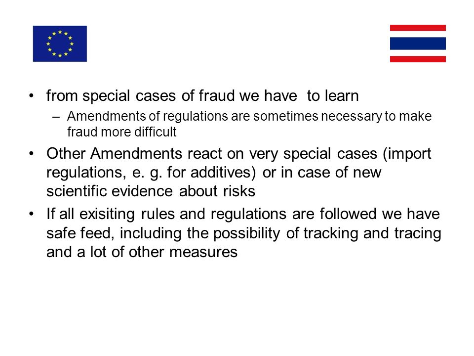 from special cases of fraud we have to learn –Amendments of regulations are sometimes necessary to make fraud more difficult Other Amendments react on