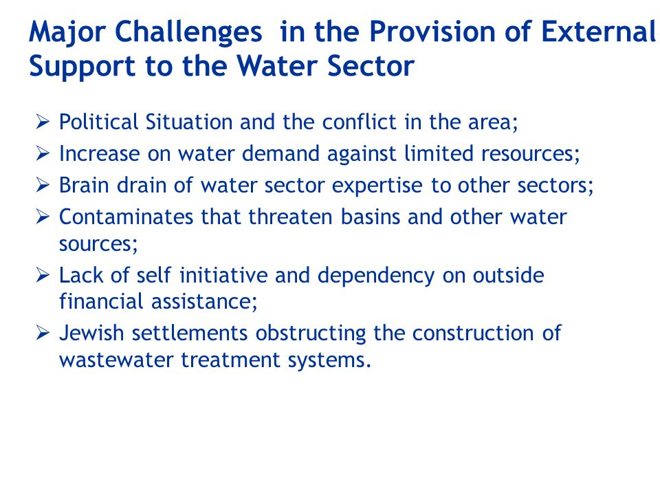 Major Challenges in the Provision of External Support to the Water Sector Political Situation and the conflict in the area; Increase on water demand a