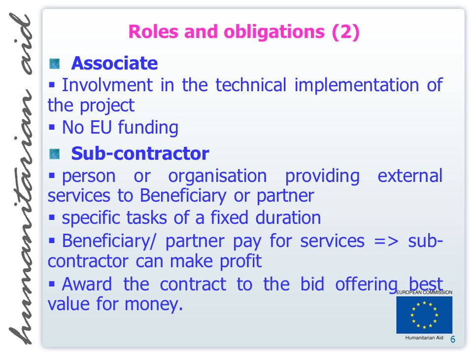 6 Associate Involvment in the technical implementation of the project No EU funding Sub-contractor person or organisation providing external services to Beneficiary or partner specific tasks of a fixed duration Beneficiary/ partner pay for services => sub- contractor can make profit Award the contract to the bid offering best value for money.