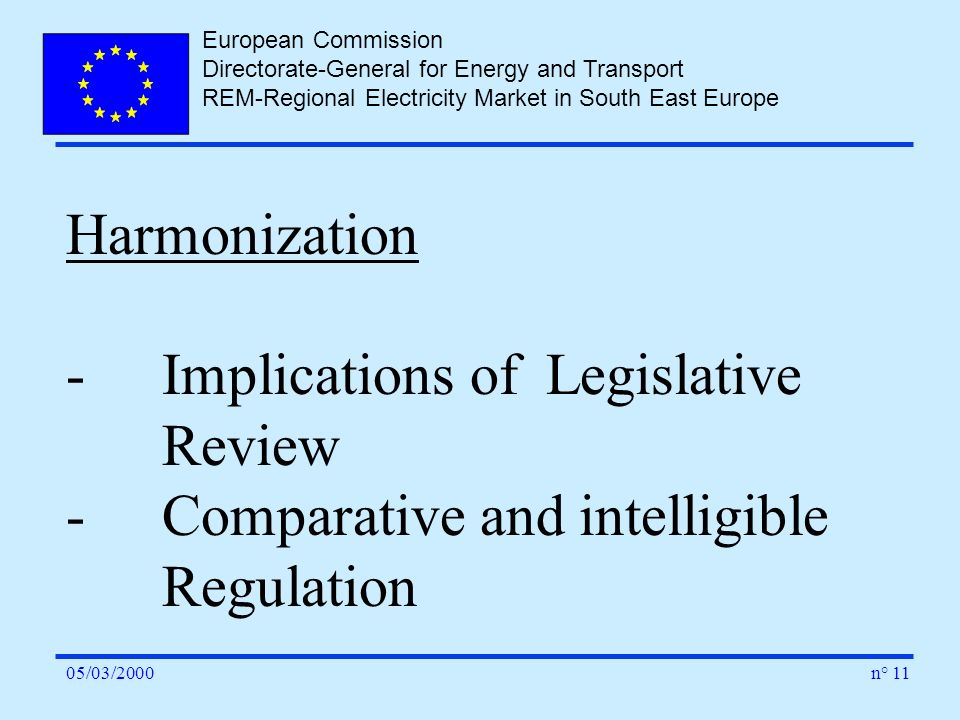 European Commission Directorate-General for Energy and Transport REM-Regional Electricity Market in South East Europe n° 1105/03/2000 Harmonization -I