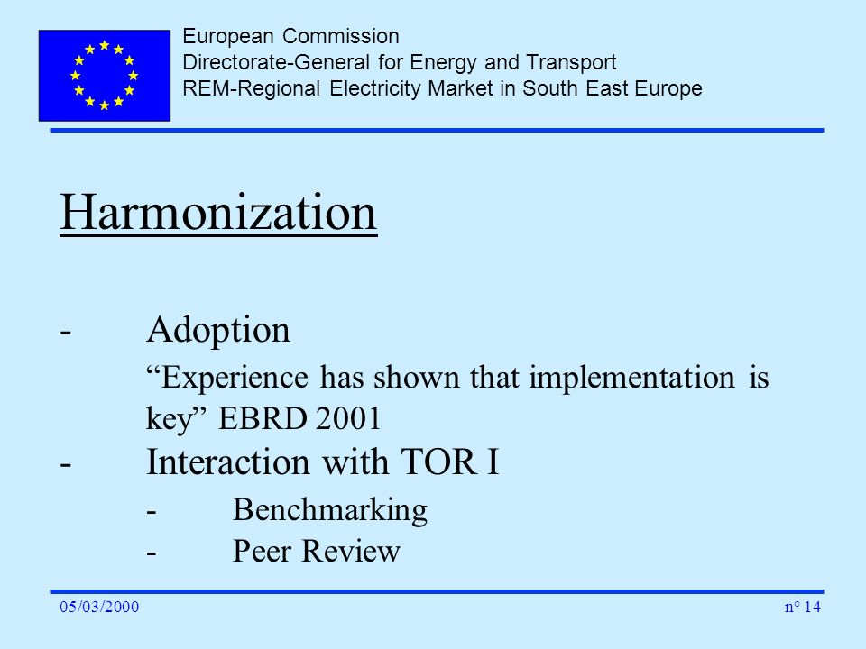 European Commission Directorate-General for Energy and Transport REM-Regional Electricity Market in South East Europe n° 1405/03/2000 Harmonization -A