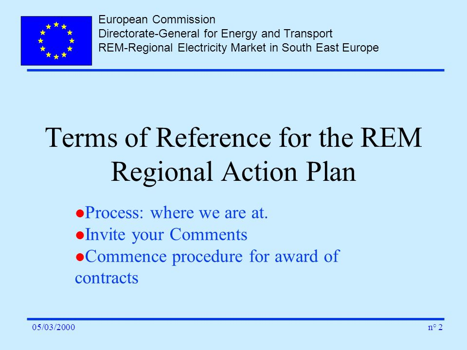 European Commission Directorate-General for Energy and Transport REM-Regional Electricity Market in South East Europe n° 205/03/2000 Terms of Referenc