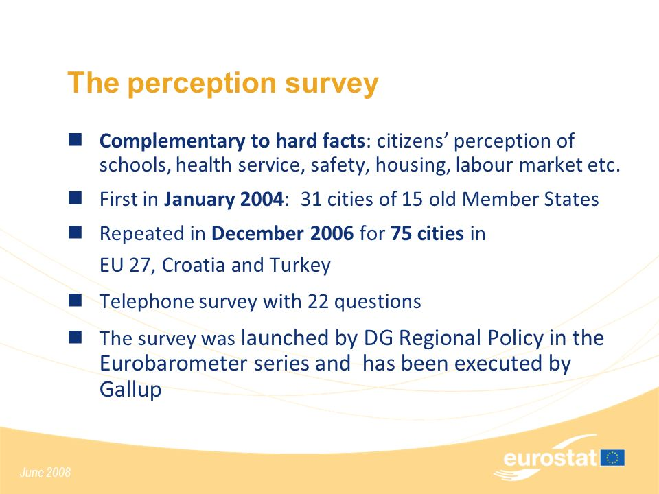 June 2008 The perception survey Complementary to hard facts: citizens perception of schools, health service, safety, housing, labour market etc. First