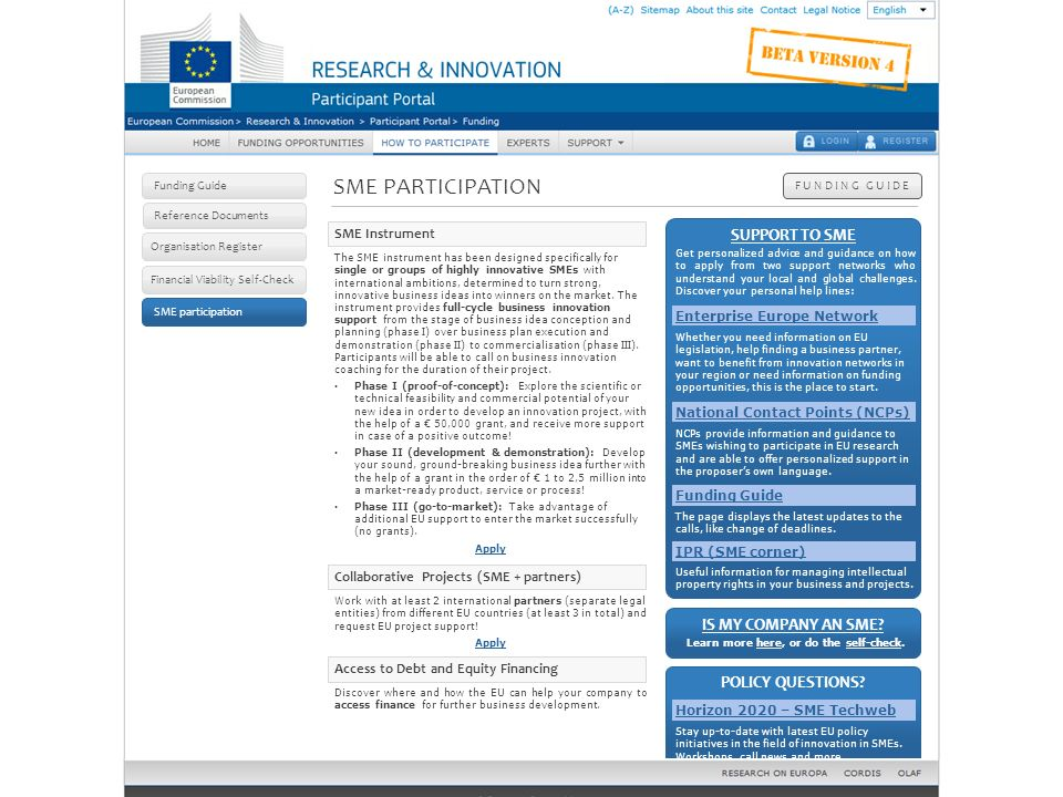 Funding Guide Organisation Register Reference Documents How to participate: SME participation Financial Viability Self-Check SME participation SME Instrument The SME instrument has been designed specifically for single or groups of highly innovative SMEs with international ambitions, determined to turn strong, innovative business ideas into winners on the market.