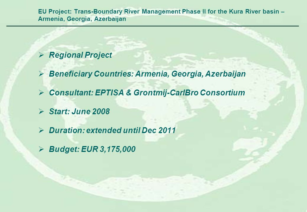 EU Project: Trans-Boundary River Management Phase II for the Kura River basin – Armenia, Georgia, Azerbaijan Regional Project Beneficiary Countries: A