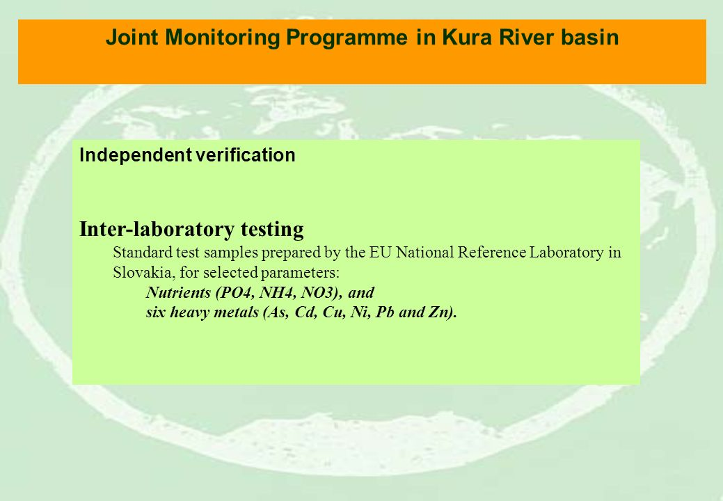 Joint Monitoring Programme in Kura River basin Independent verification Inter-laboratory testing Standard test samples prepared by the EU National Ref