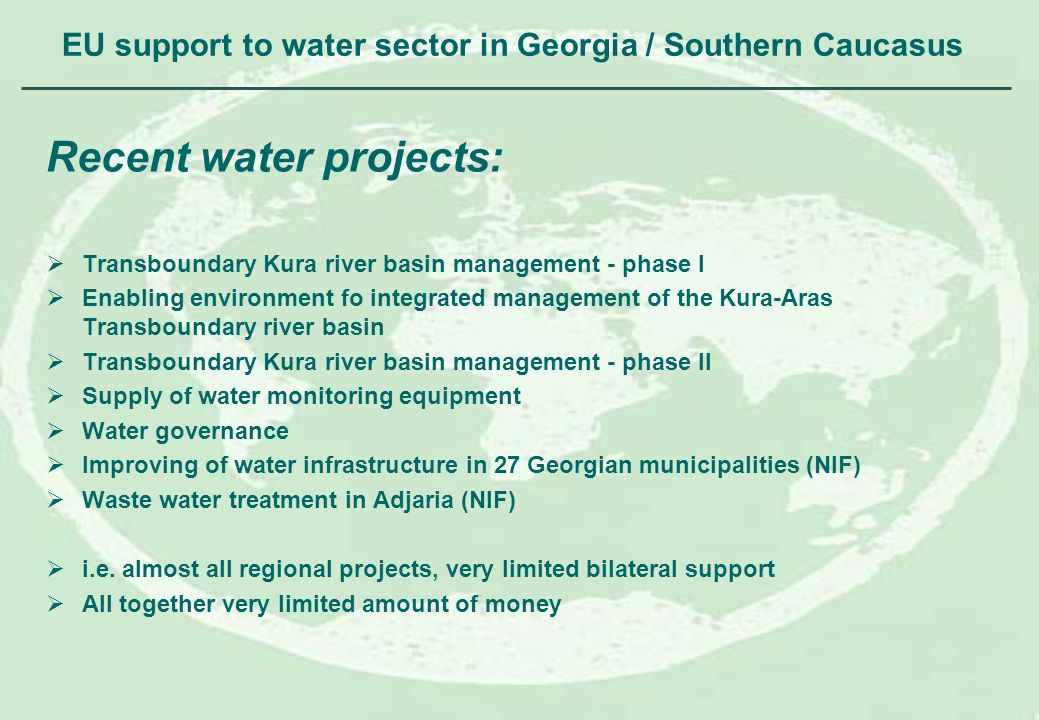 EU support to water sector in Georgia / Southern Caucasus Recent water projects: Transboundary Kura river basin management - phase I Enabling environm