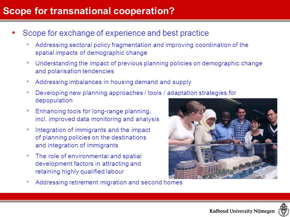 The definition of transnational cooperation areas for the consideration of major spatial development impacts Demographic issues as crucial component of housing, transport, tourism etc.
