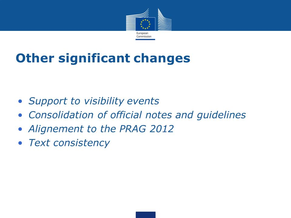 Other significant changes Support to visibility events Consolidation of official notes and guidelines Alignement to the PRAG 2012 Text consistency