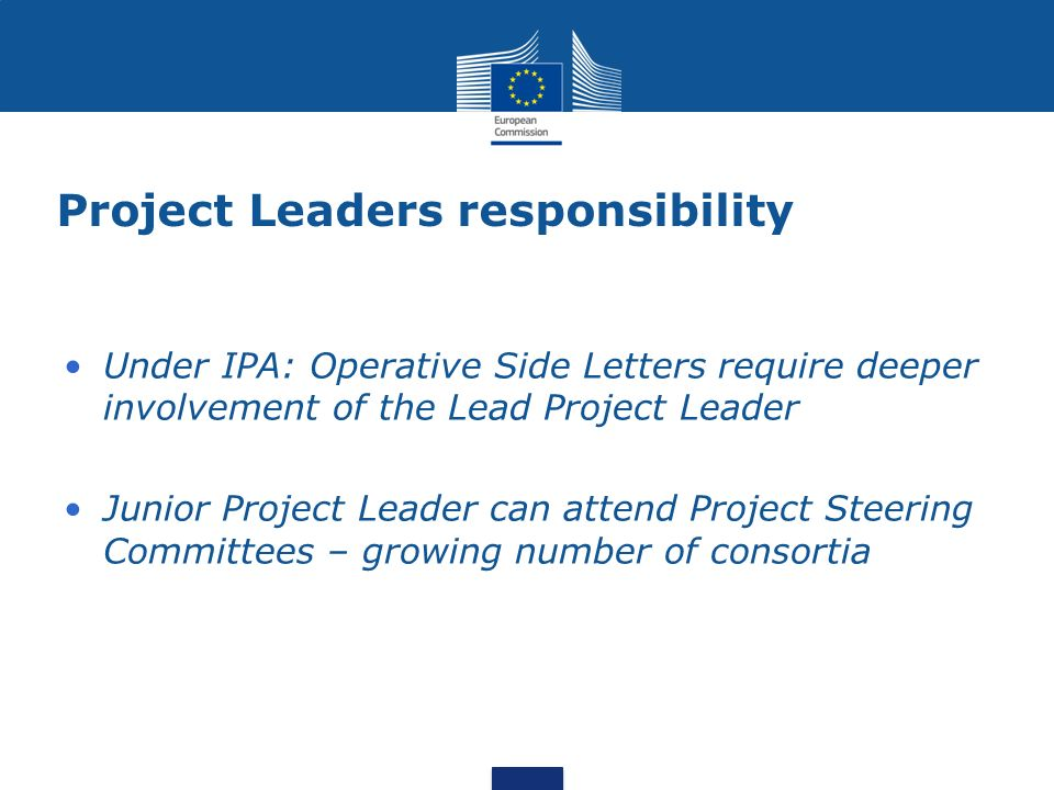 Project Leaders responsibility Under IPA: Operative Side Letters require deeper involvement of the Lead Project Leader Junior Project Leader can attend Project Steering Committees – growing number of consortia