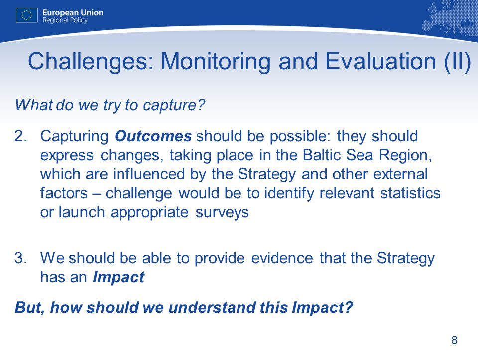 8 Challenges: Monitoring and Evaluation (II) What do we try to capture.