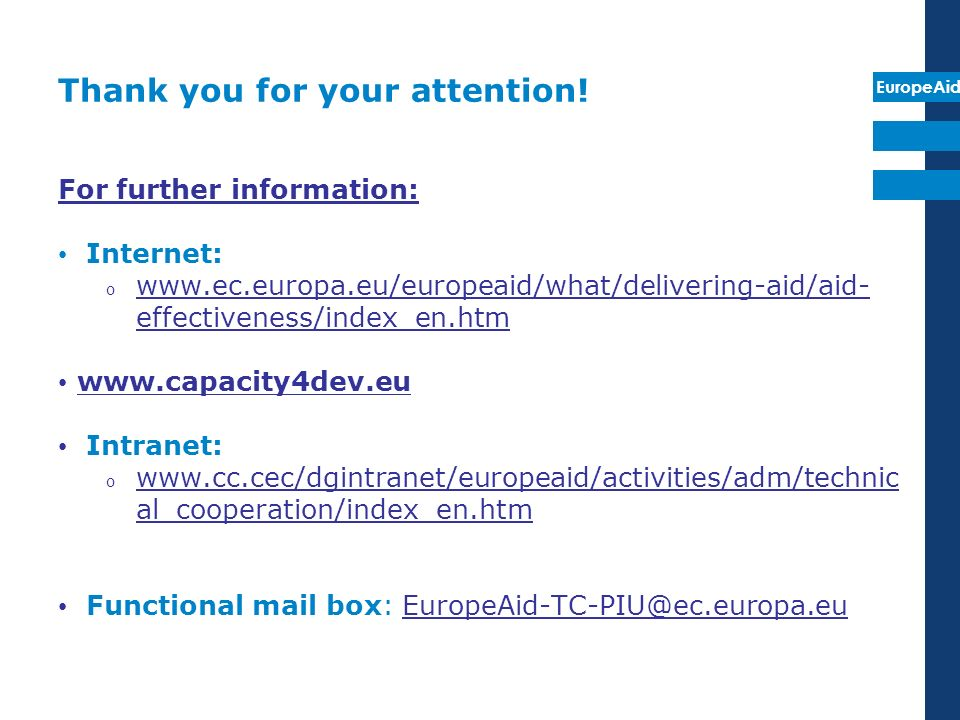 EuropeAid Thank you for your attention! For further information: Internet: o www.ec.europa.eu/europeaid/what/delivering-aid/aid- effectiveness/index_e