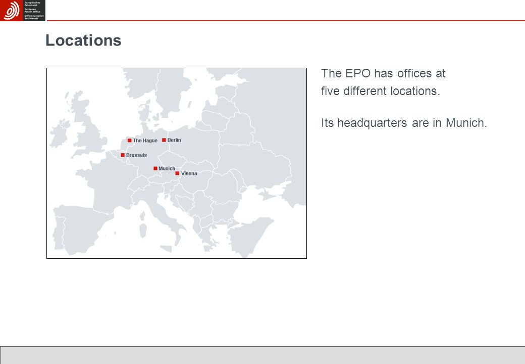 Locations The EPO has offices at five different locations. Its headquarters are in Munich.