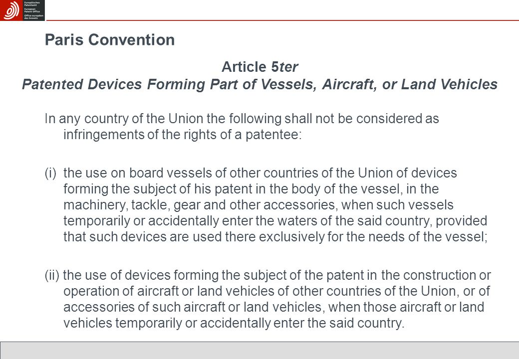 Paris Convention In any country of the Union the following shall not be considered as infringements of the rights of a patentee: (i)the use on board v