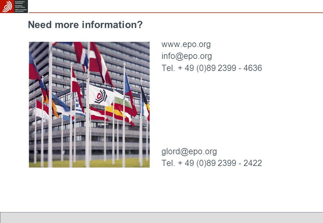 Need more information? www.epo.org info@epo.org Tel. + 49 (0)89 2399 - 4636 glord@epo.org Tel. + 49 (0)89 2399 - 2422