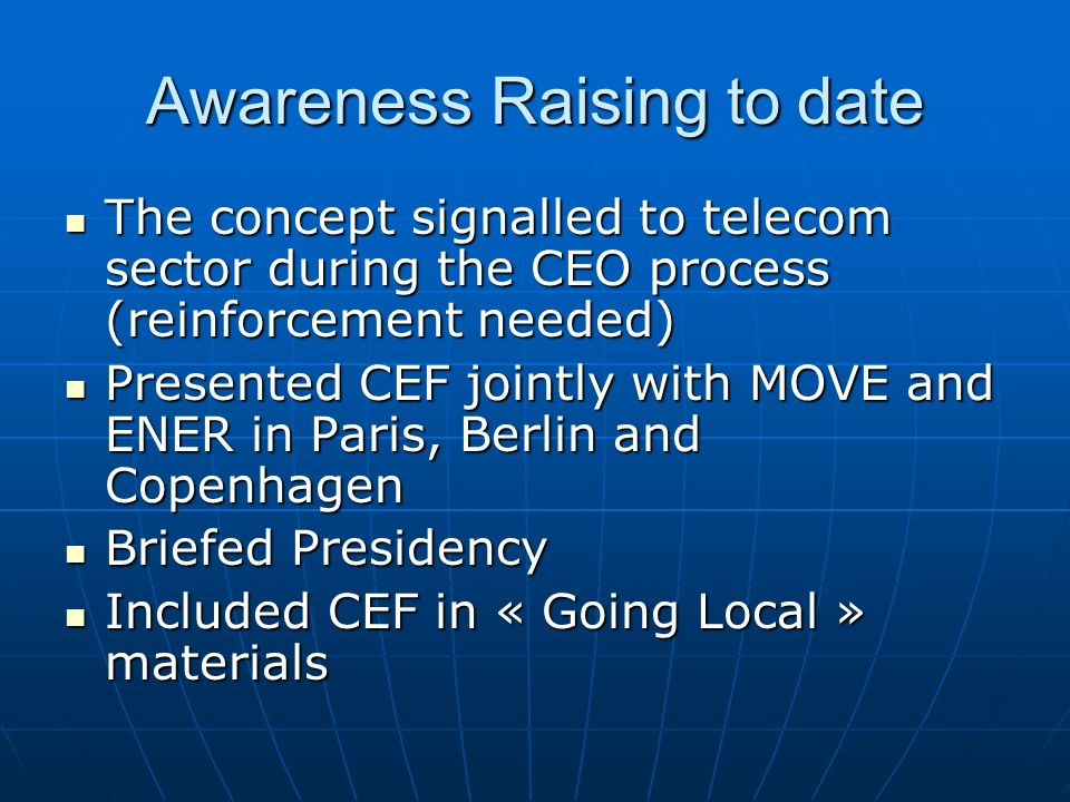 Awareness Raising to date The concept signalled to telecom sector during the CEO process (reinforcement needed) The concept signalled to telecom secto