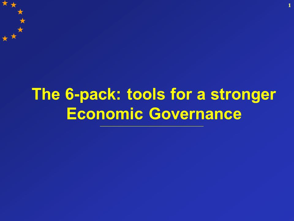 1 The 6-pack: tools for a stronger Economic Governance