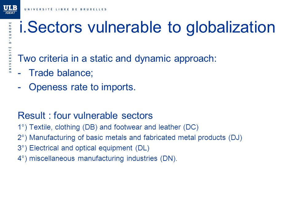 i.Sectors vulnerable to globalization Two criteria in a static and dynamic approach: -Trade balance; -Openess rate to imports.