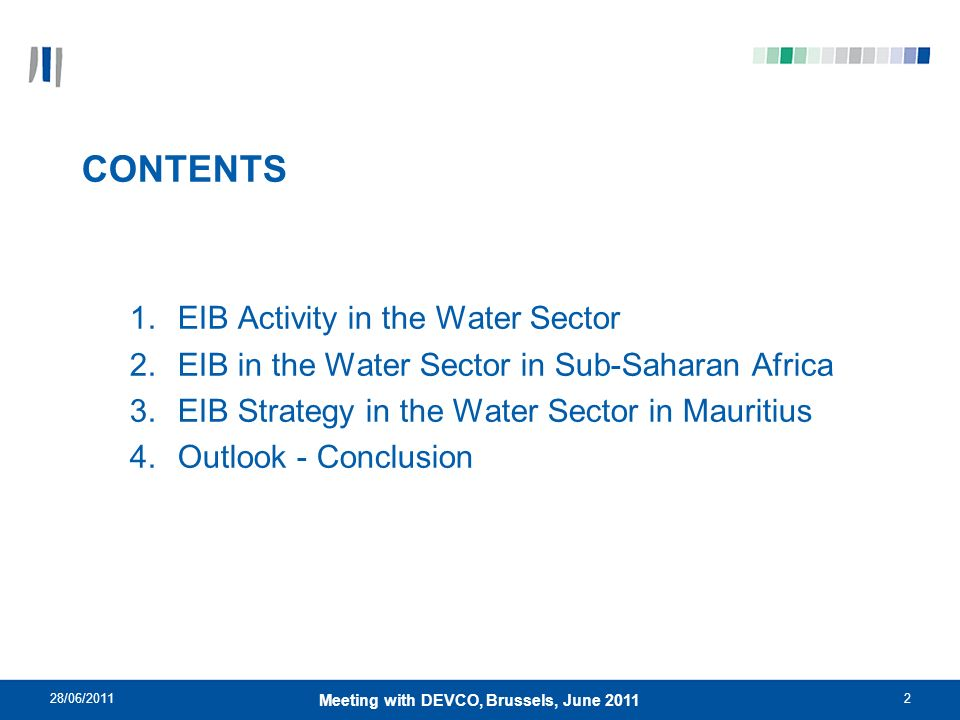 28/06/20112 Meeting with DEVCO, Brussels, June 2011 CONTENTS 1.EIB Activity in the Water Sector 2.EIB in the Water Sector in Sub-Saharan Africa 3.EIB