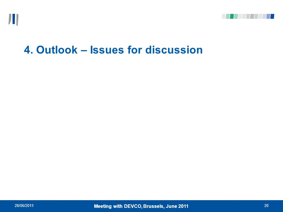 28/06/201120 Meeting with DEVCO, Brussels, June 2011 4. Outlook – Issues for discussion