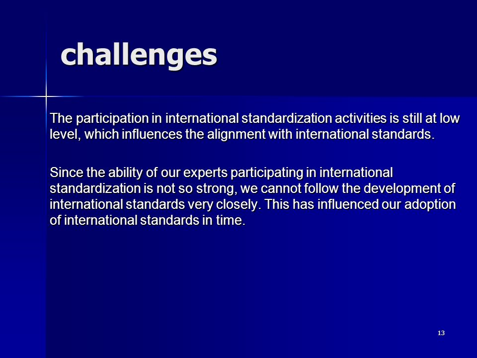 challenges The participation in international standardization activities is still at low level, which influences the alignment with international stan
