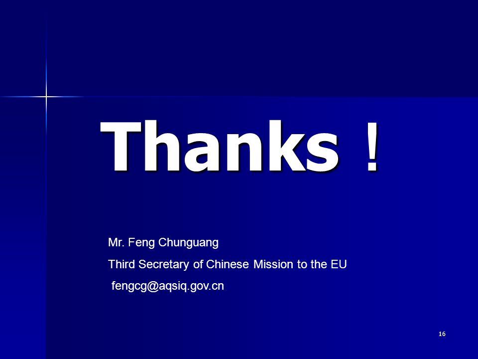 16 Thanks Thanks Mr. Feng Chunguang Third Secretary of Chinese Mission to the EU fengcg@aqsiq.gov.cn