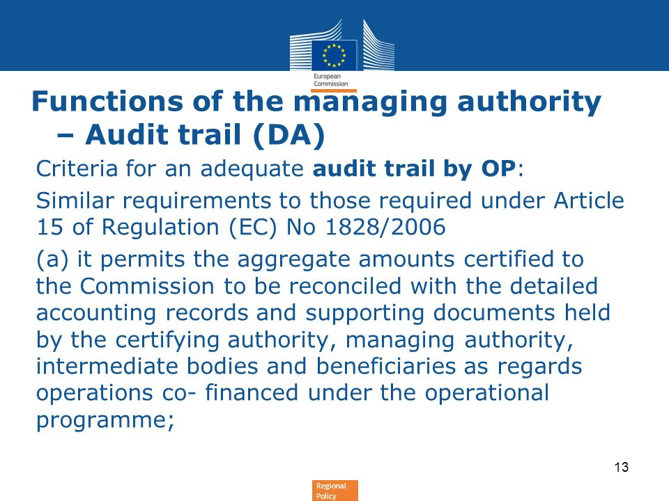 Regional Policy Functions of the managing authority – Audit trail (DA) Criteria for an adequate audit trail by OP: Similar requirements to those requi