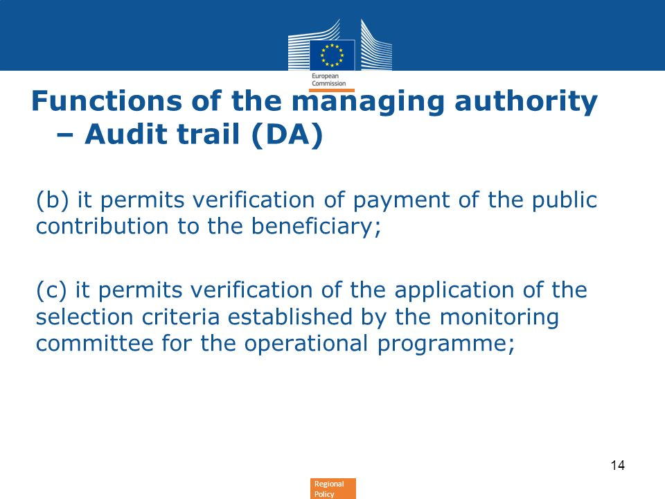 Regional Policy Functions of the managing authority – Audit trail (DA) (b) it permits verification of payment of the public contribution to the benefi