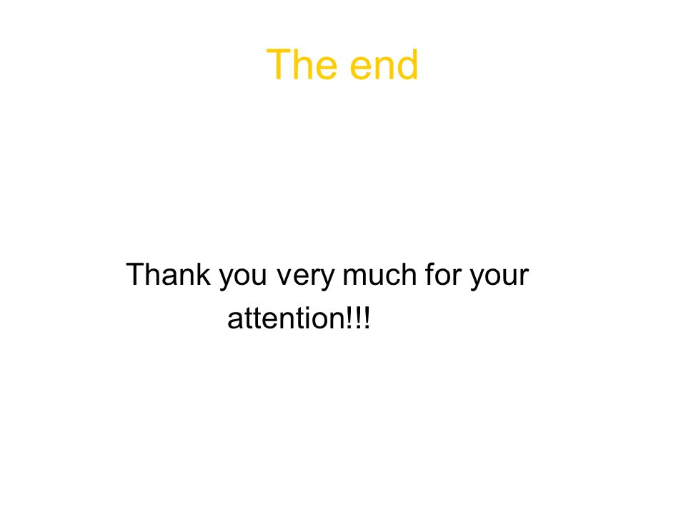 The end Thank you very much for your attention!!!