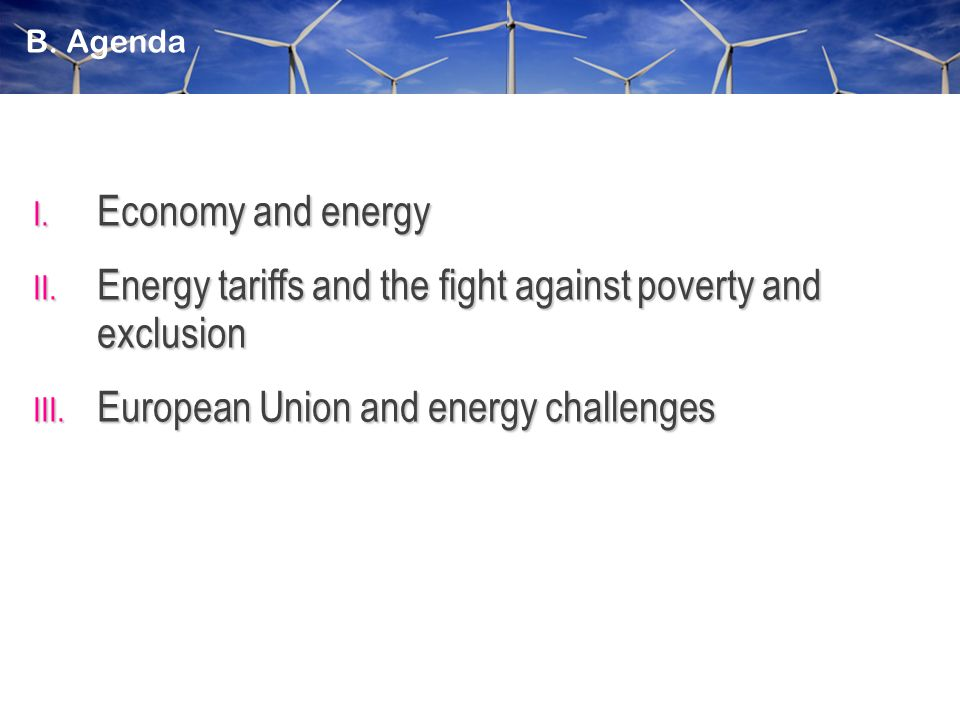 I. Economy and energy II. Energy tariffs and the fight against poverty and exclusion III.