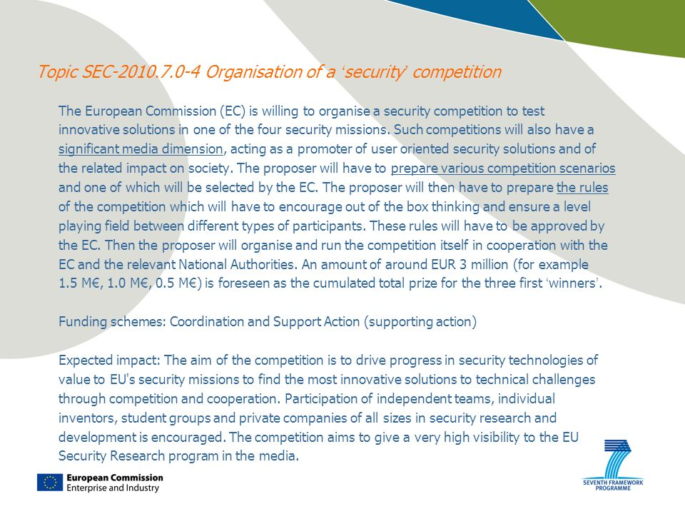 Topic SEC-2010.7.0-4 Organisation of a security competition The European Commission (EC) is willing to organise a security competition to test innovat