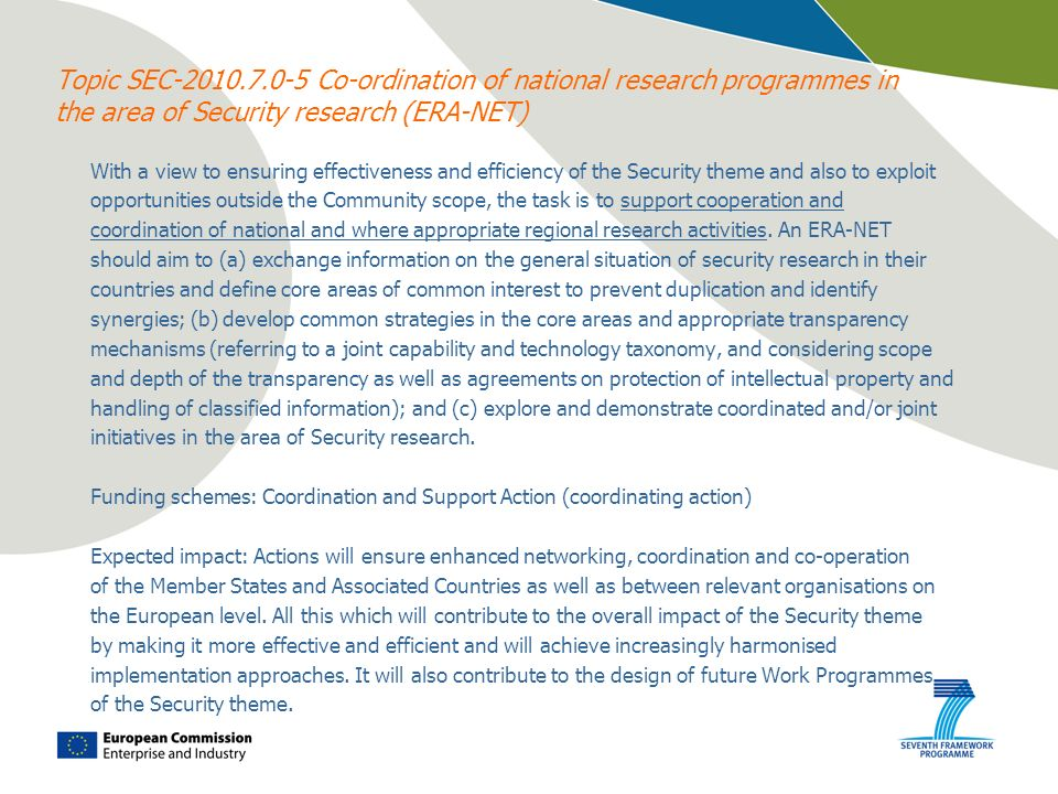 Topic SEC-2010.7.0-5 Co-ordination of national research programmes in the area of Security research (ERA-NET) With a view to ensuring effectiveness an