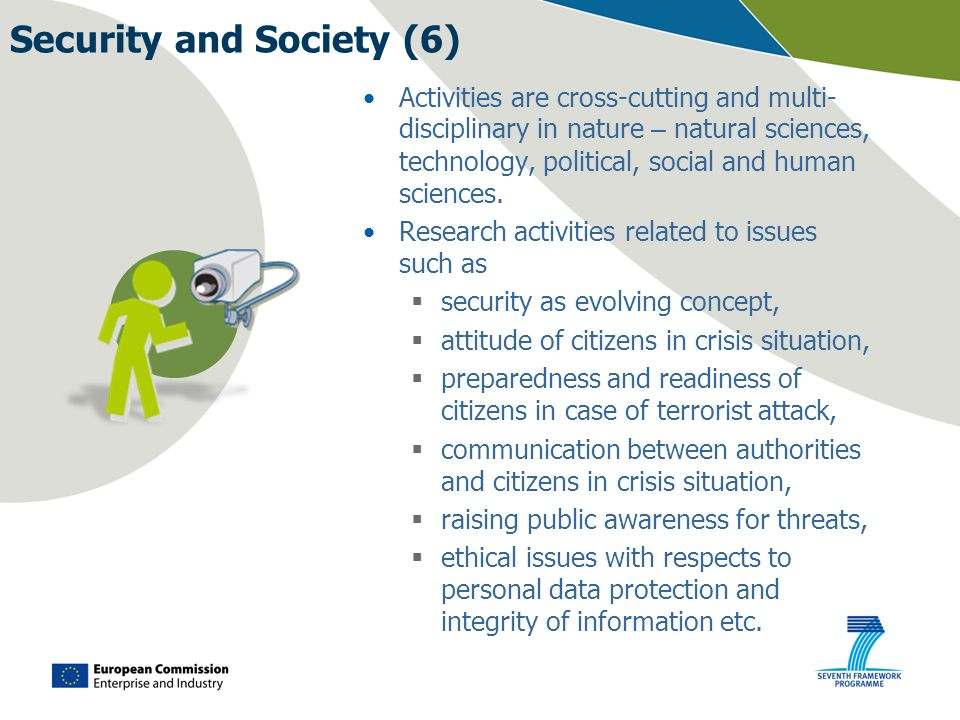 Security and Society (6) Activities are cross-cutting and multi- disciplinary in nature – natural sciences, technology, political, social and human sc